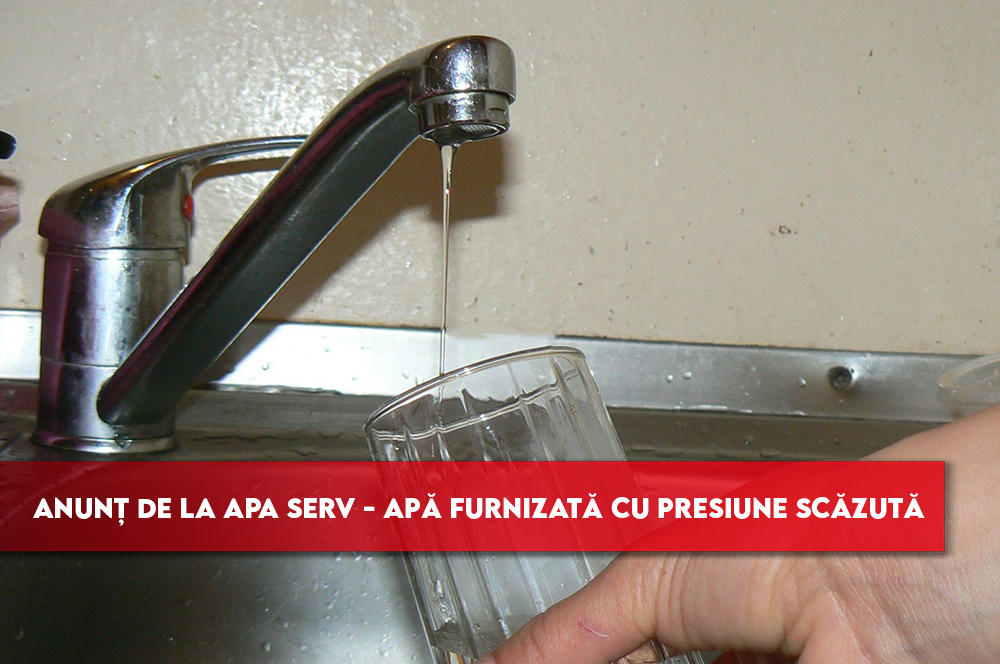 Anunț de la APA SERV – apă furnizată cu presiune scăzută