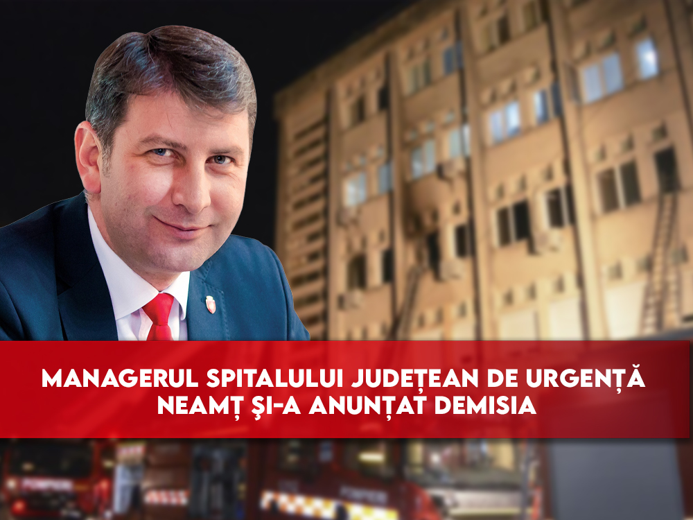 MANAGERUL SPITALULUI JUDEȚEAN DE URGENȚĂ NEAMȚ ŞI-A ANUNȚAT DEMISIA