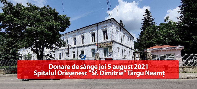 """Donare de sângejoi 5 august 2021 – Spitalul Orășenesc """"Sf. Dimitrie"""" Târgu Neamț"""